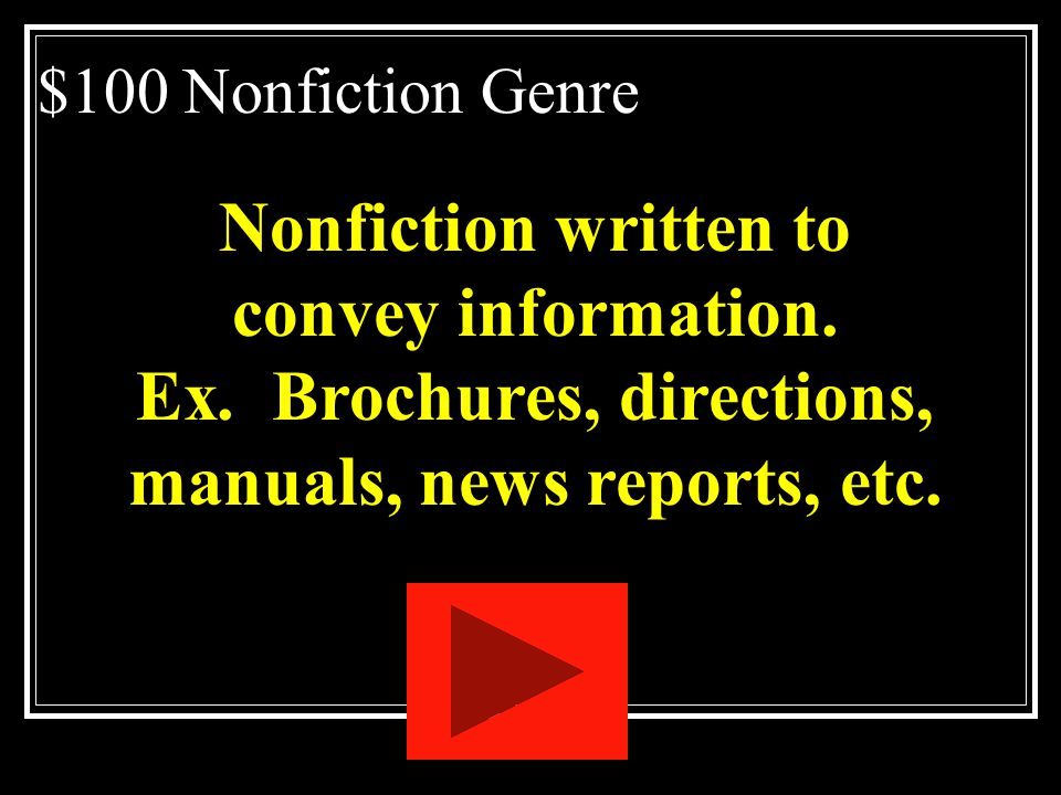 $100 Nonfiction Genre Nonfiction written to convey information.