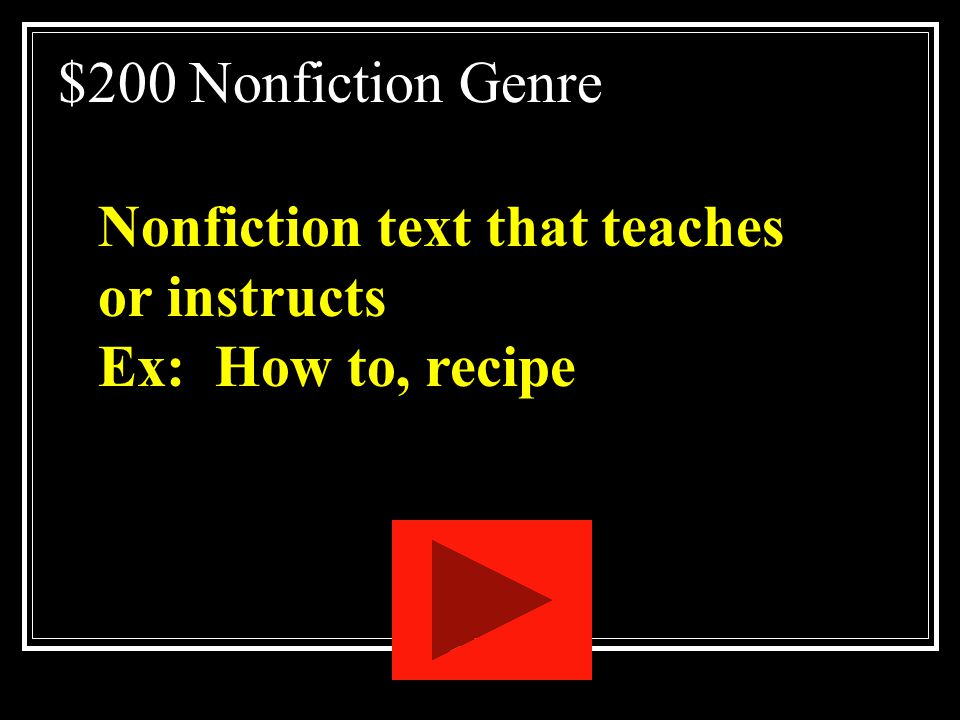 $200 Nonfiction Genre Nonfiction text that teaches or instructs Ex: How to, recipe