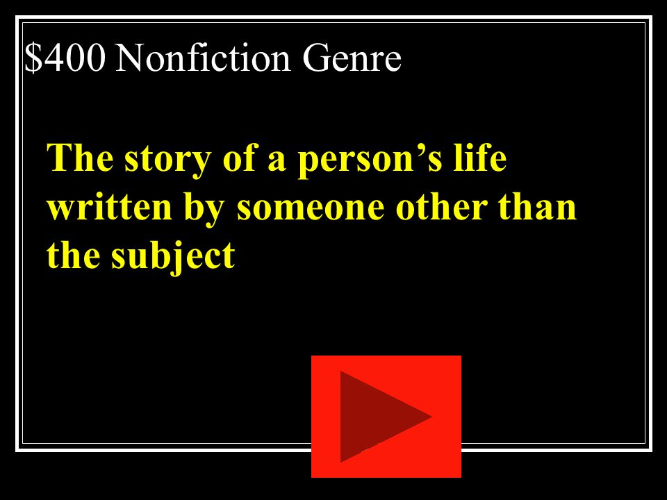 $400 Nonfiction Genre The story of a person's life written by someone other than the subject