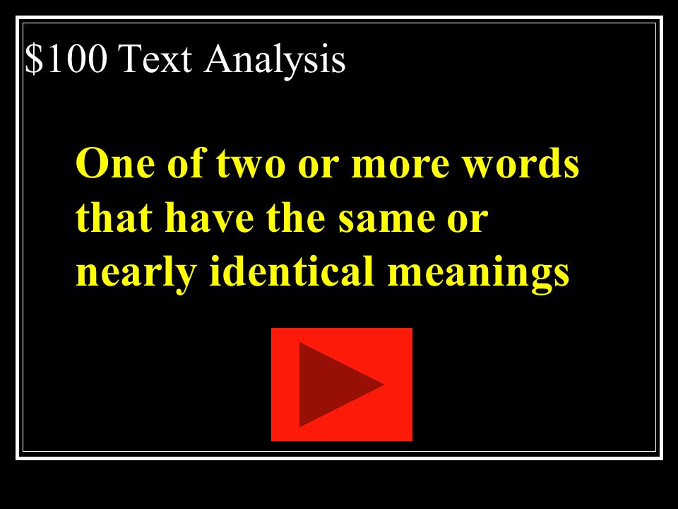 $100 Text Analysis One of two or more words that have the same or nearly identical meanings