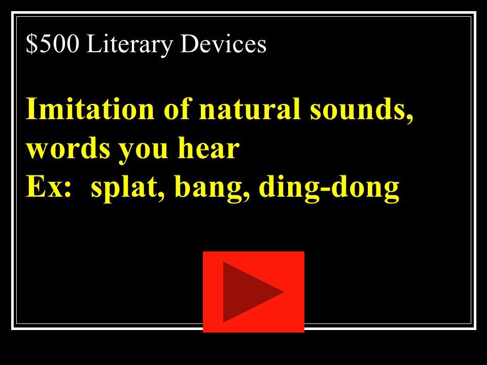 Imitation of natural sounds, words you hear Ex: splat, bang, ding-dong