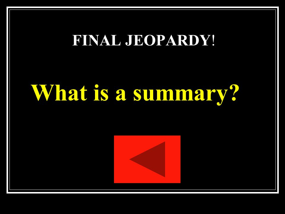 FINAL JEOPARDY! What is a summary