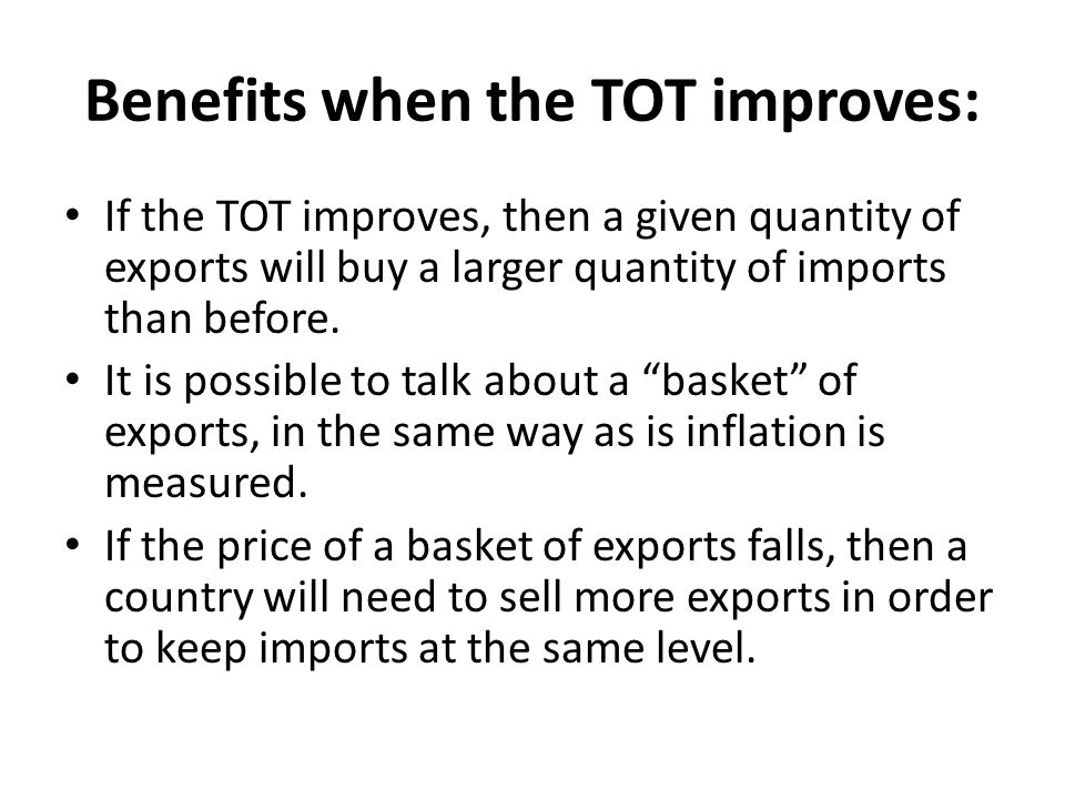 Benefits when the TOT improves: