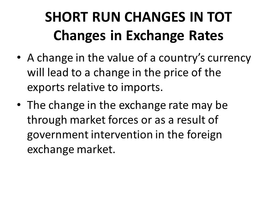 SHORT RUN CHANGES IN TOT Changes in Exchange Rates