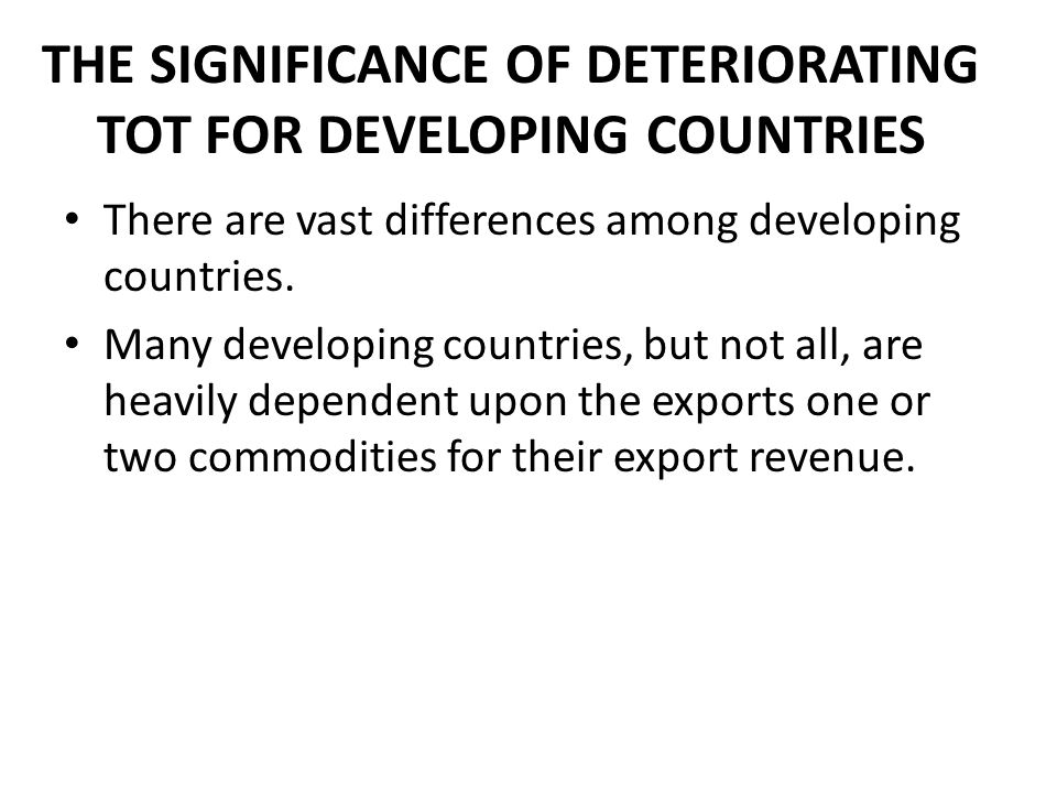 THE SIGNIFICANCE OF DETERIORATING TOT FOR DEVELOPING COUNTRIES