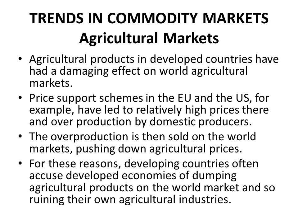 TRENDS IN COMMODITY MARKETS Agricultural Markets