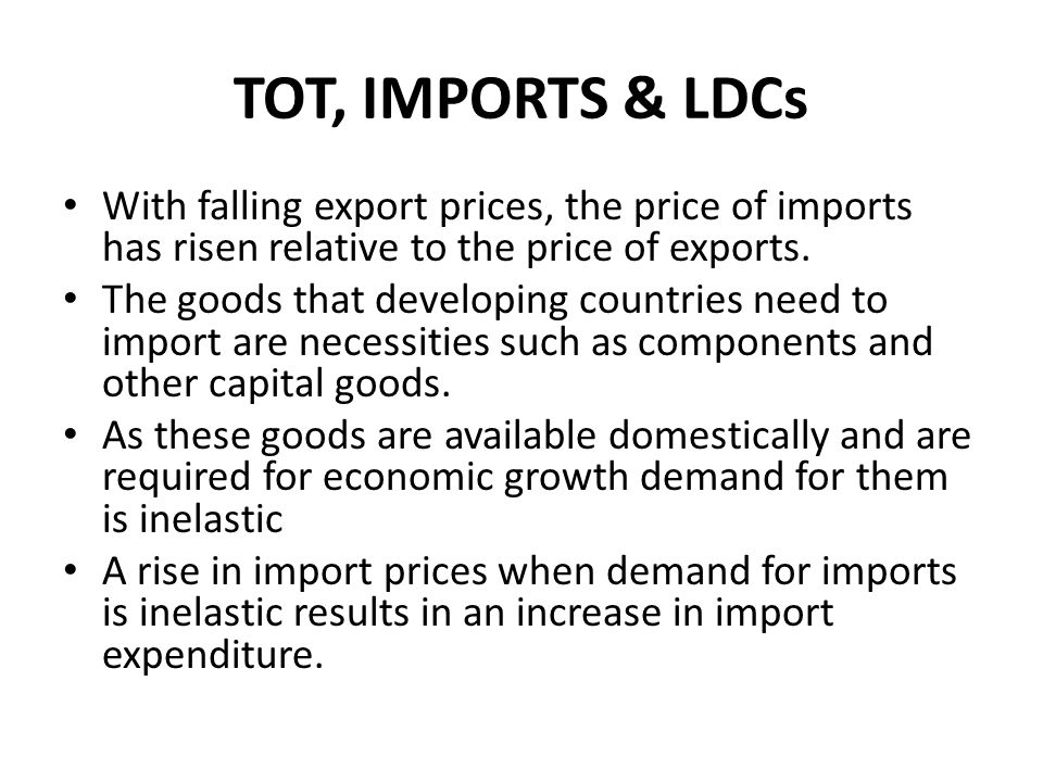 TOT, IMPORTS & LDCs With falling export prices, the price of imports has risen relative to the price of exports.