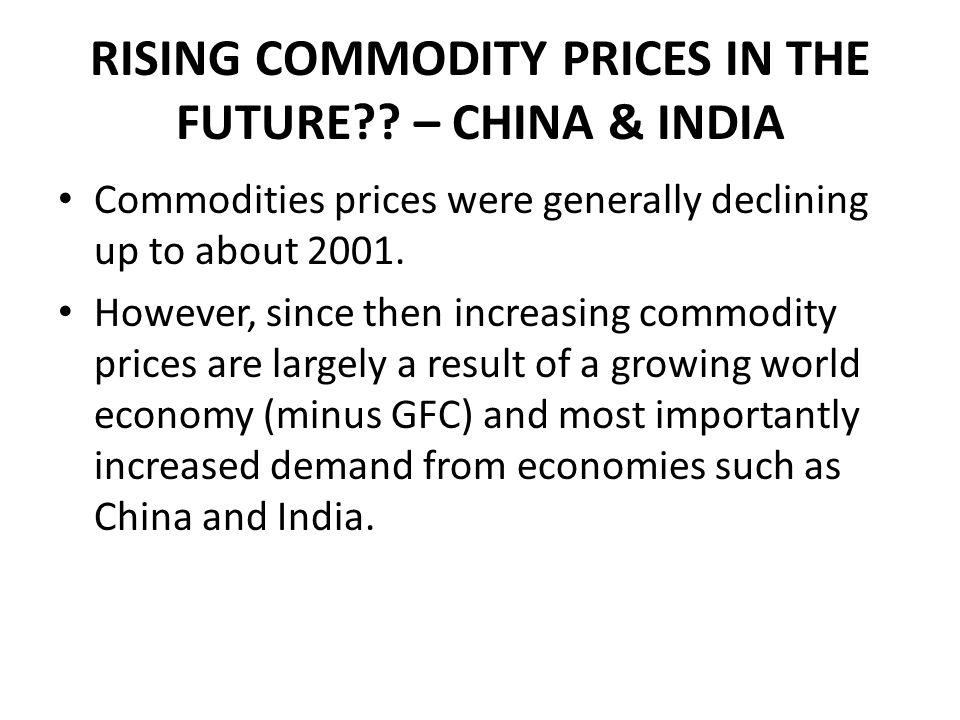 RISING COMMODITY PRICES IN THE FUTURE – CHINA & INDIA