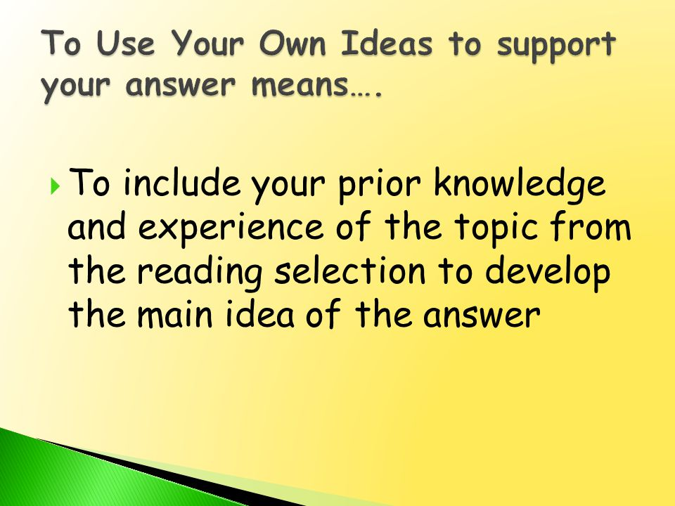 To Use Your Own Ideas to support your answer means….