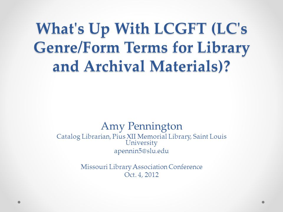 What s Up With LCGFT (LC s Genre/Form Terms for Library and Archival Materials)