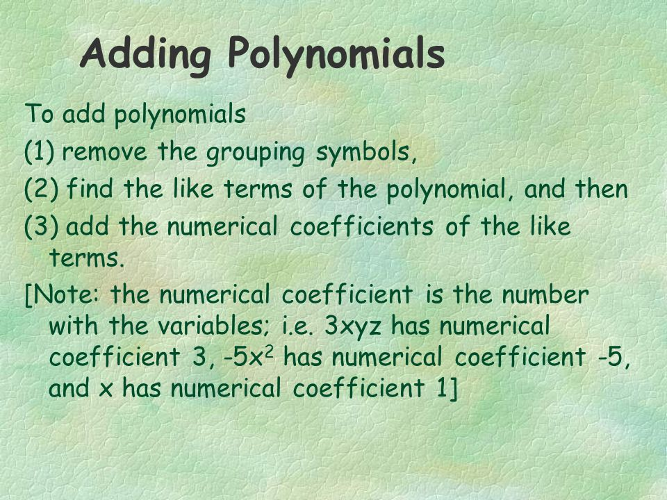 Adding Polynomials To add polynomials (1) remove the grouping symbols,