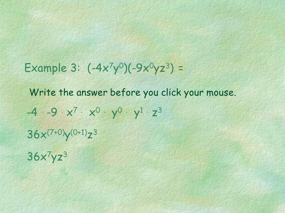 Example 3: (-4x7y0)(-9x0yz3) =