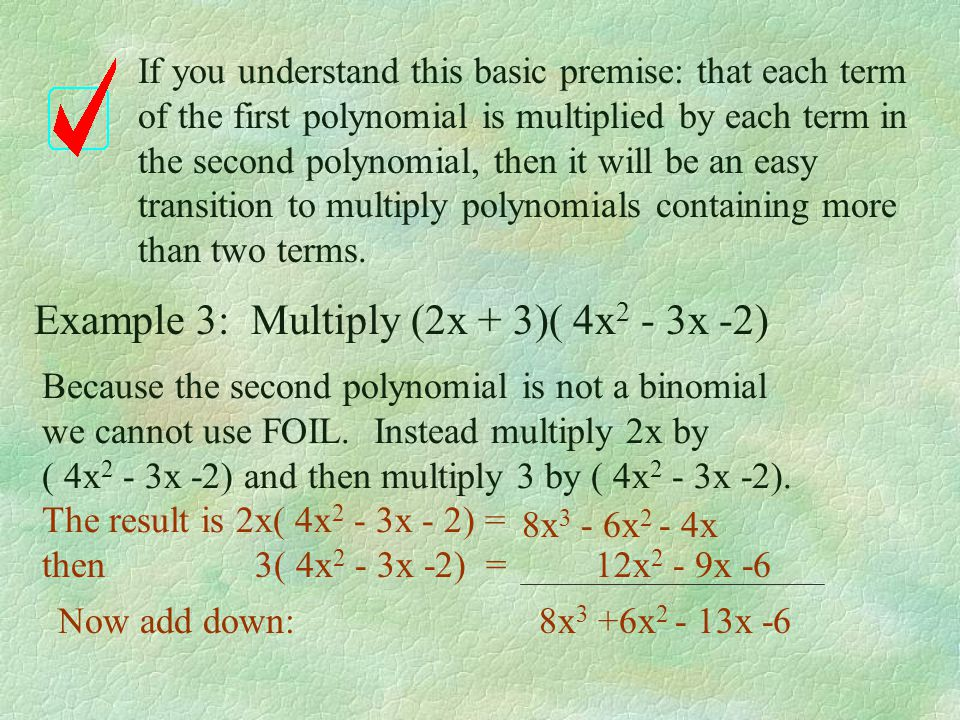 Example 3: Multiply (2x + 3)( 4x2 - 3x -2)