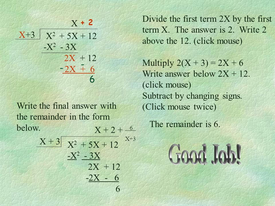 Good Job! Divide the first term 2X by the first X