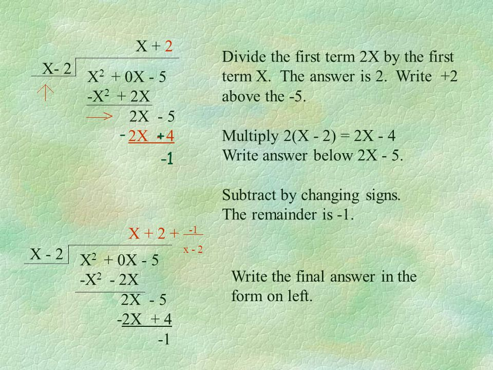 X2 + 0X - 5 -X2 + 2X. > 2X - 5. 2X - 4. X- 2. X + 2. Divide the first term 2X by the first.