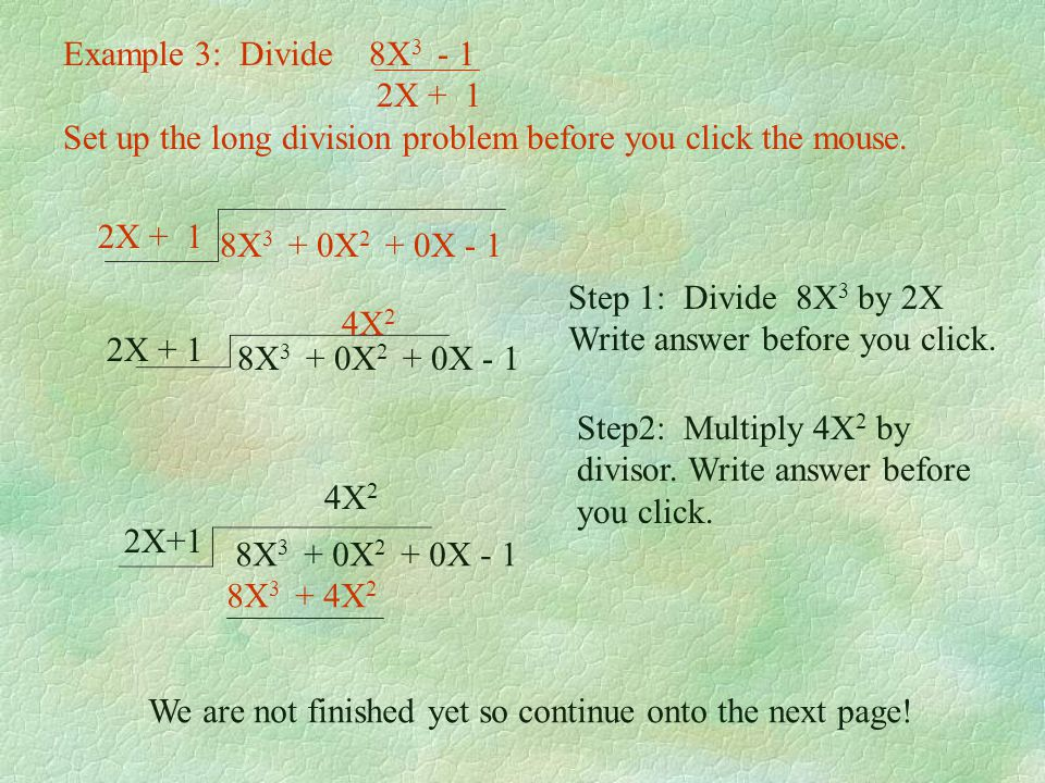 Example 3: Divide 8X3 - 1 2X + 1. Set up the long division problem before you click the mouse.