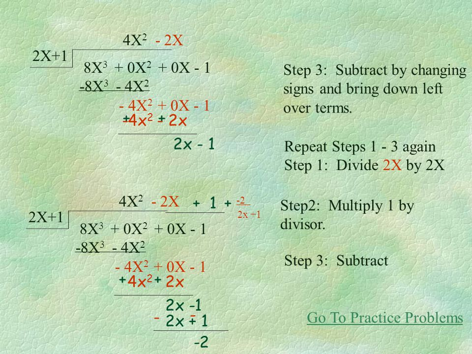 + 8X3 + 0X2 + 0X - 1. -8X3 - 4X2. - 4X2 + 0X - 1. 2X+1. 4X2 - 2X. -4x2 - 2x. Step 3: Subtract by changing.