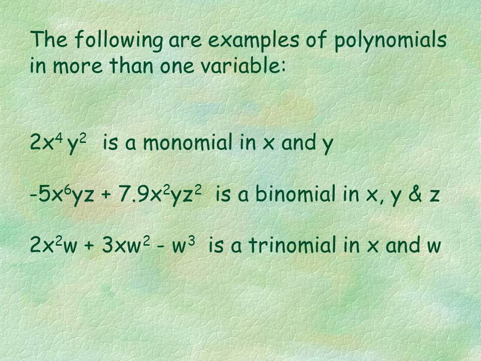 The following are examples of polynomials in more than one variable: