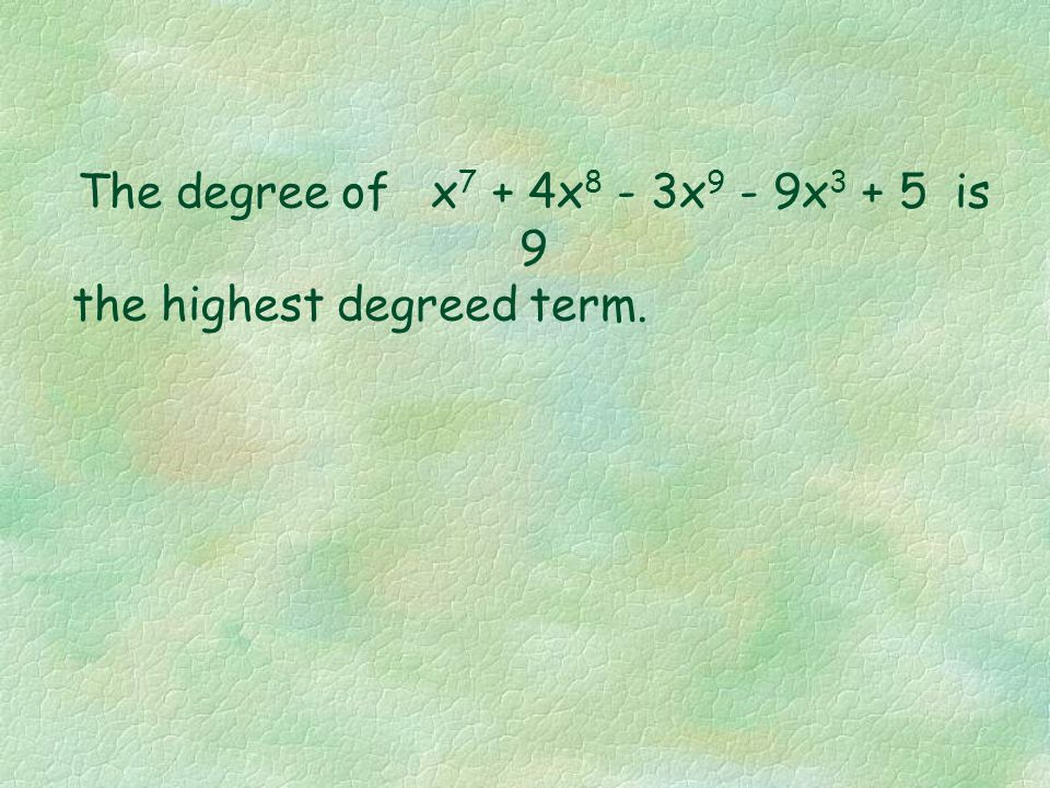 The degree of x7 + 4x8 - 3x9 - 9x3 + 5 is 9