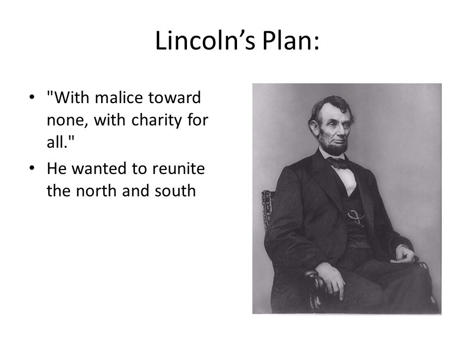 Lincoln's Plan: With malice toward none, with charity for all.