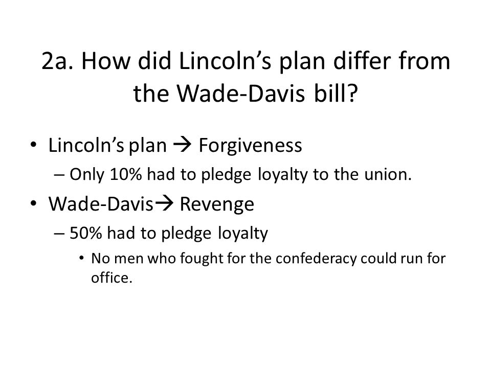 2a. How did Lincoln's plan differ from the Wade-Davis bill