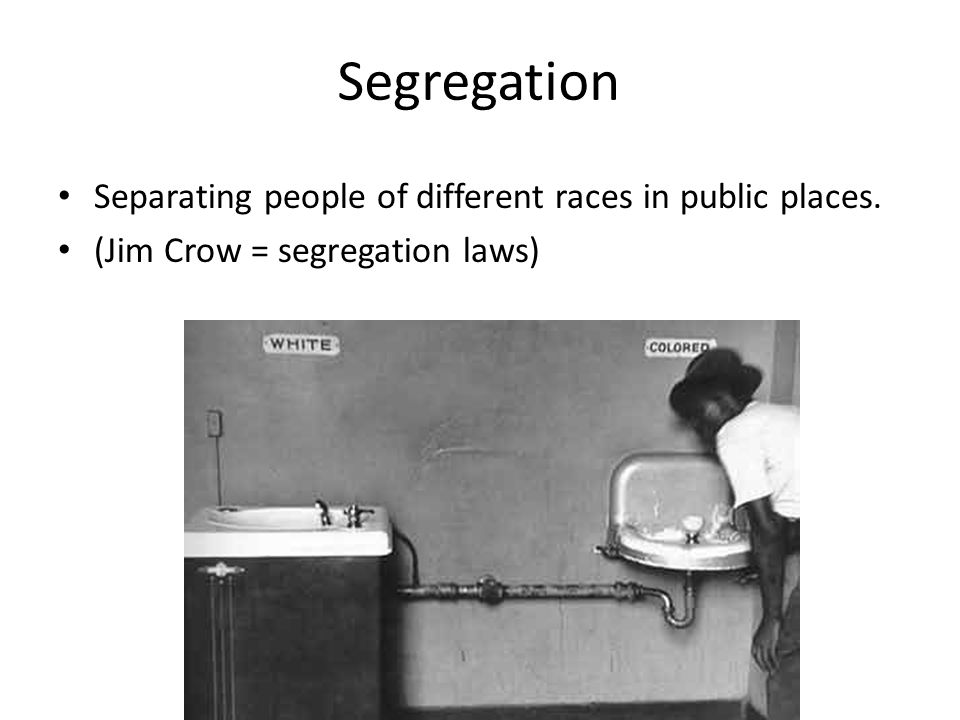 Segregation Separating people of different races in public places.