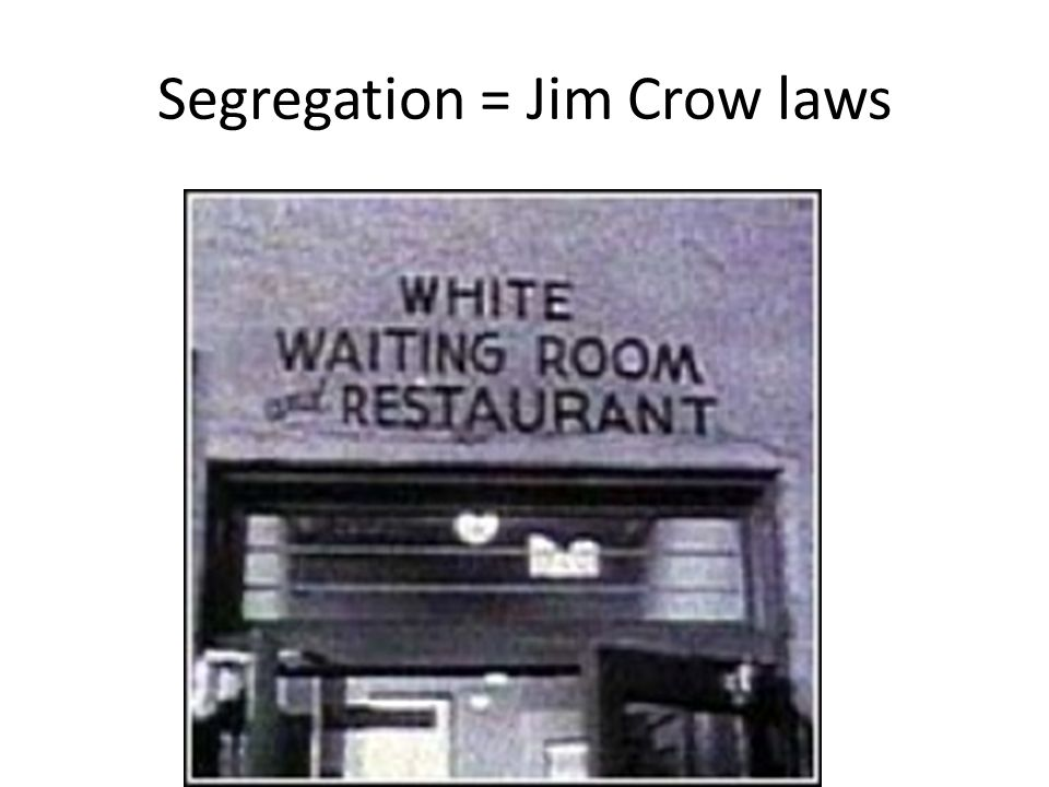 Segregation = Jim Crow laws