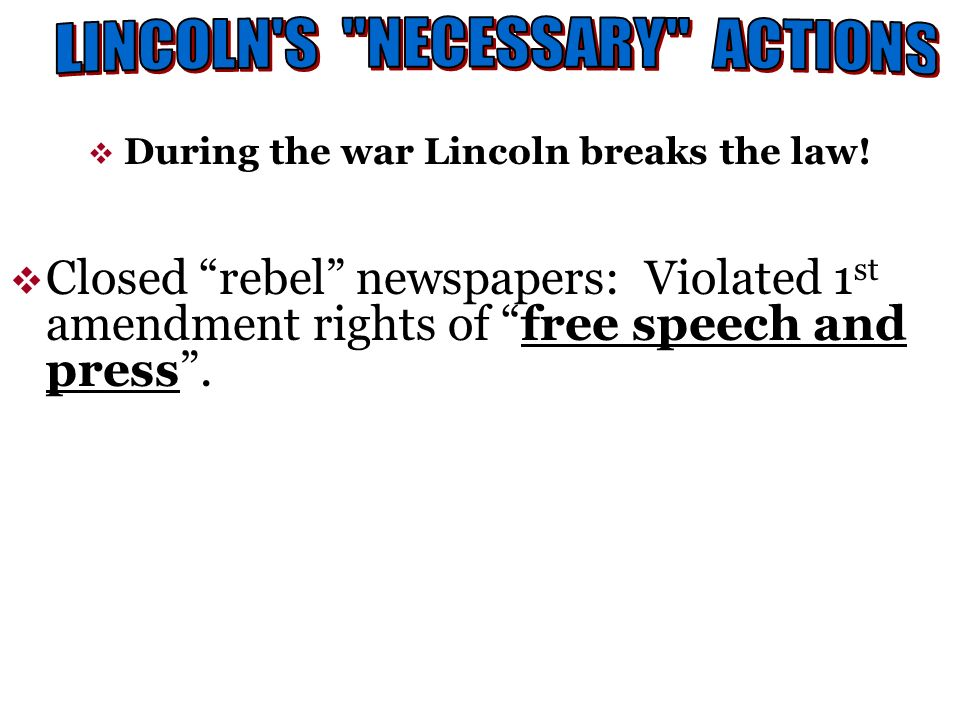 During the war Lincoln breaks the law!