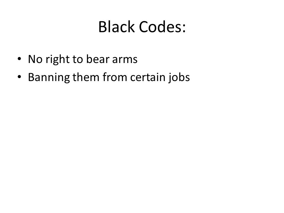 Black Codes: No right to bear arms Banning them from certain jobs