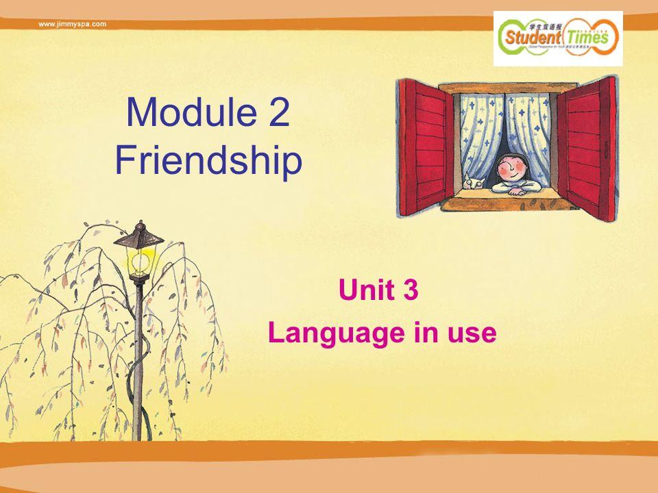 Module 2 Friendship Unit 3 Language in use