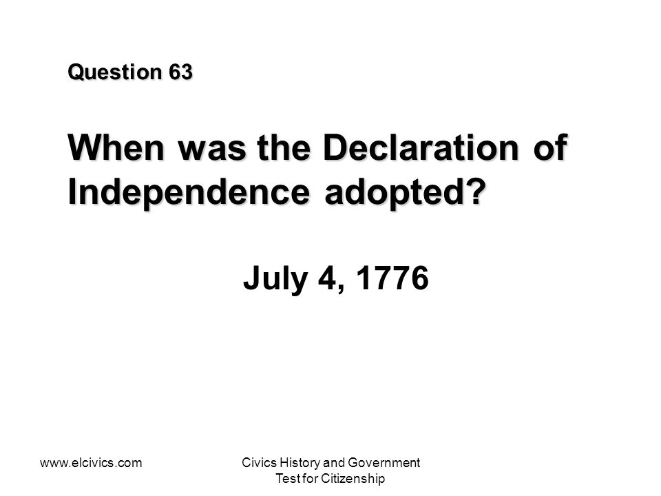 Question 63 When was the Declaration of Independence adopted