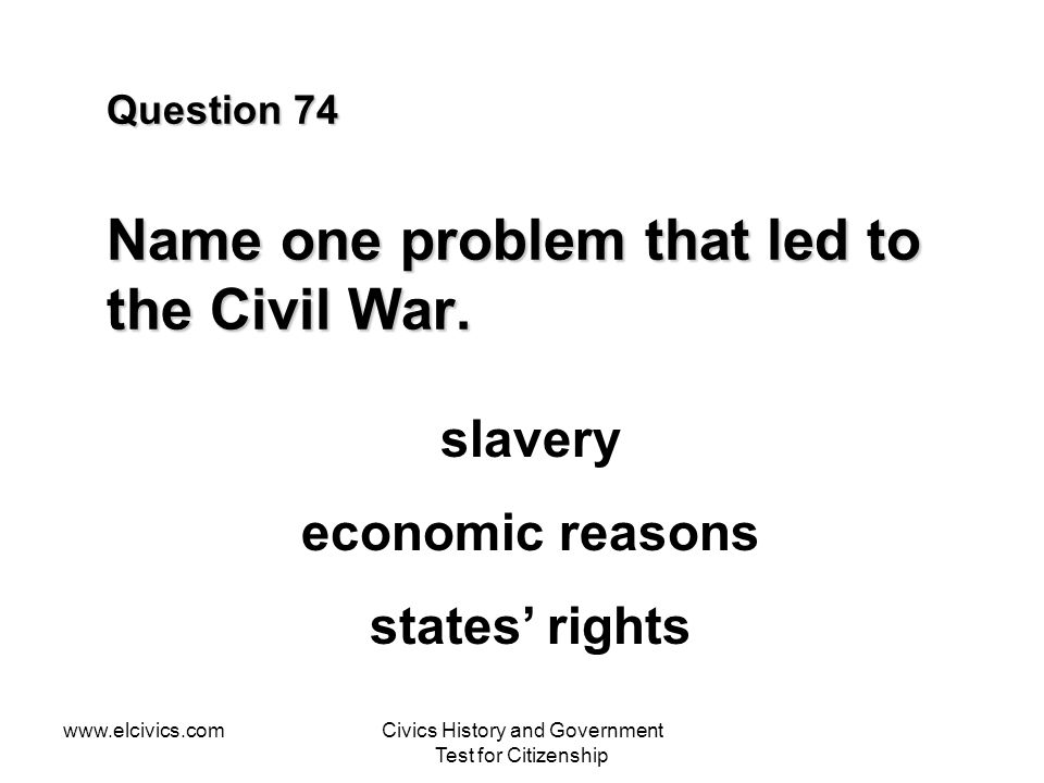 Question 74 Name one problem that led to the Civil War.