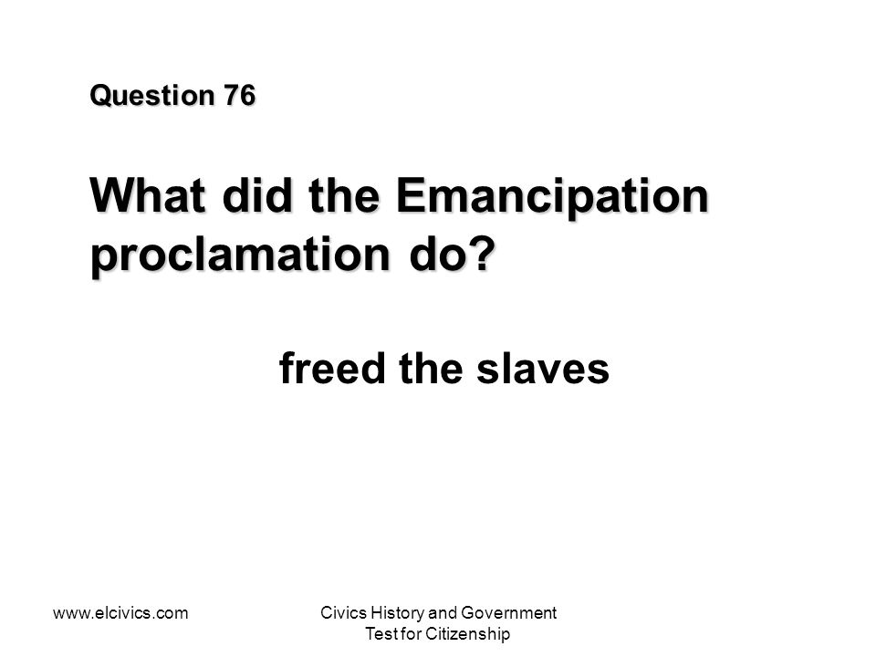 Question 76 What did the Emancipation proclamation do