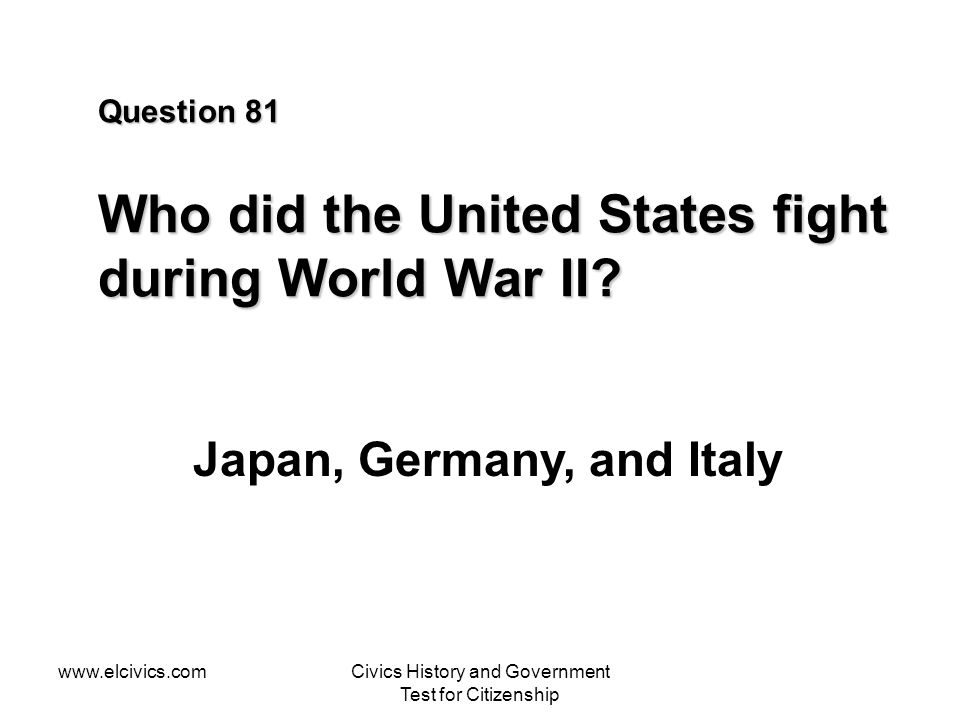 Question 81 Who did the United States fight during World War II