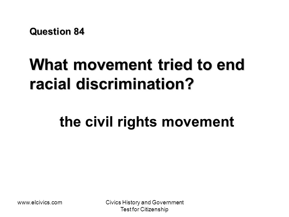 Question 84 What movement tried to end racial discrimination