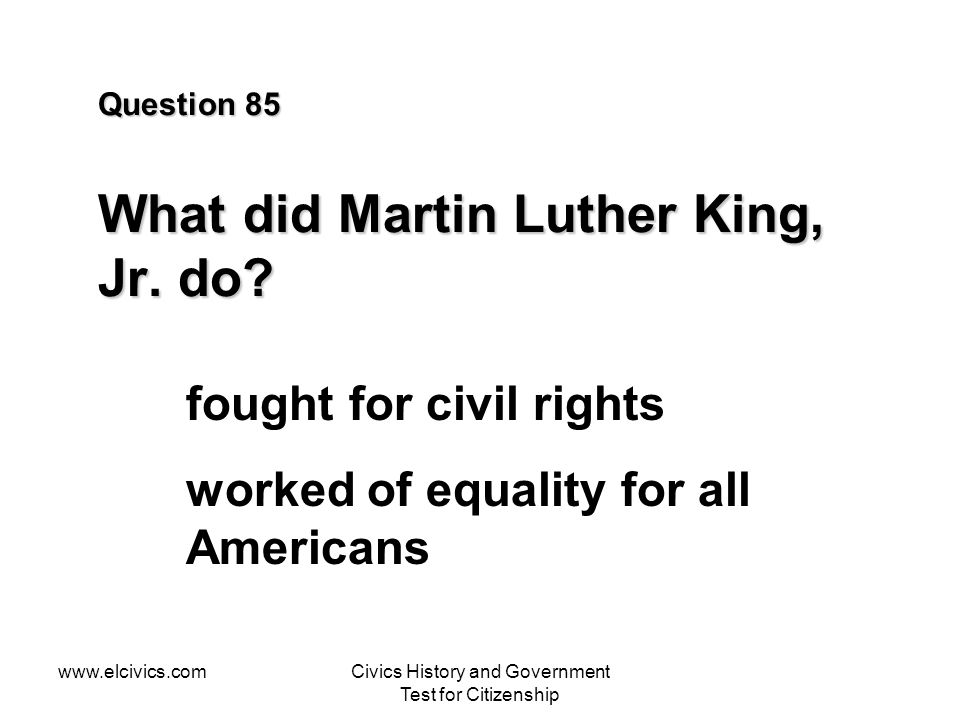 Question 85 What did Martin Luther King, Jr. do