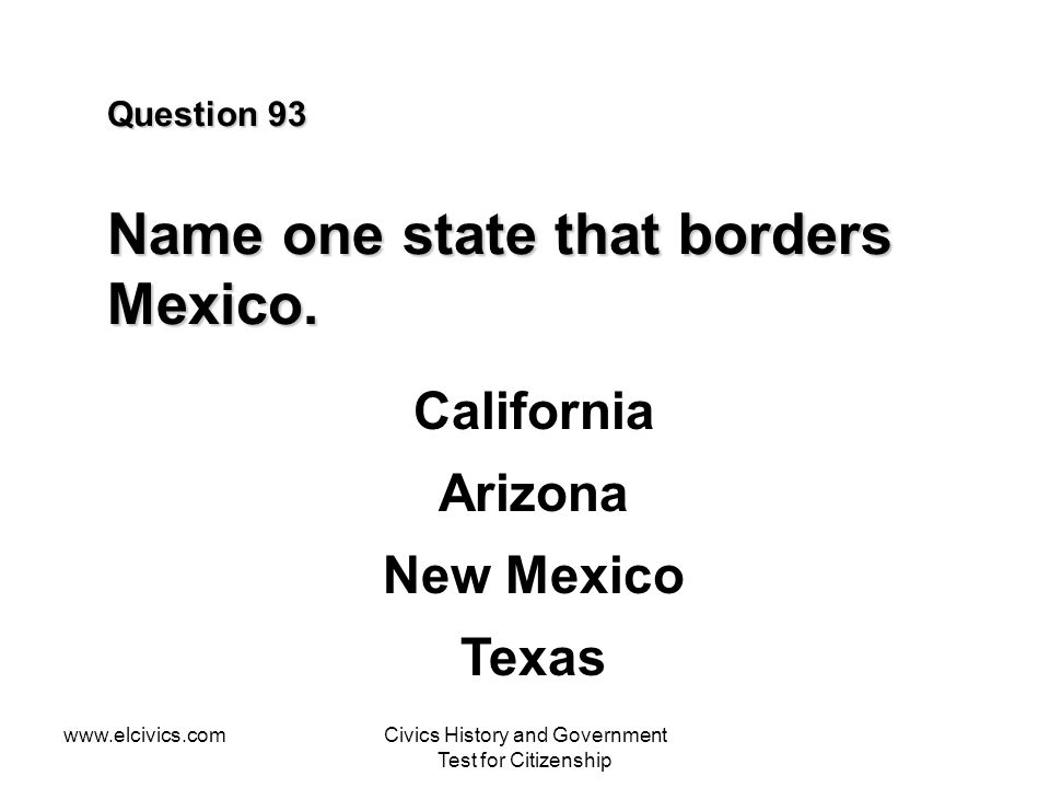 Question 93 Name one state that borders Mexico.