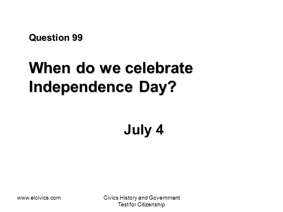 Question 99 When do we celebrate Independence Day