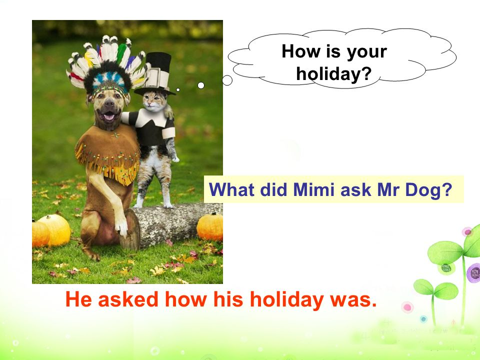 He asked how his holiday was.