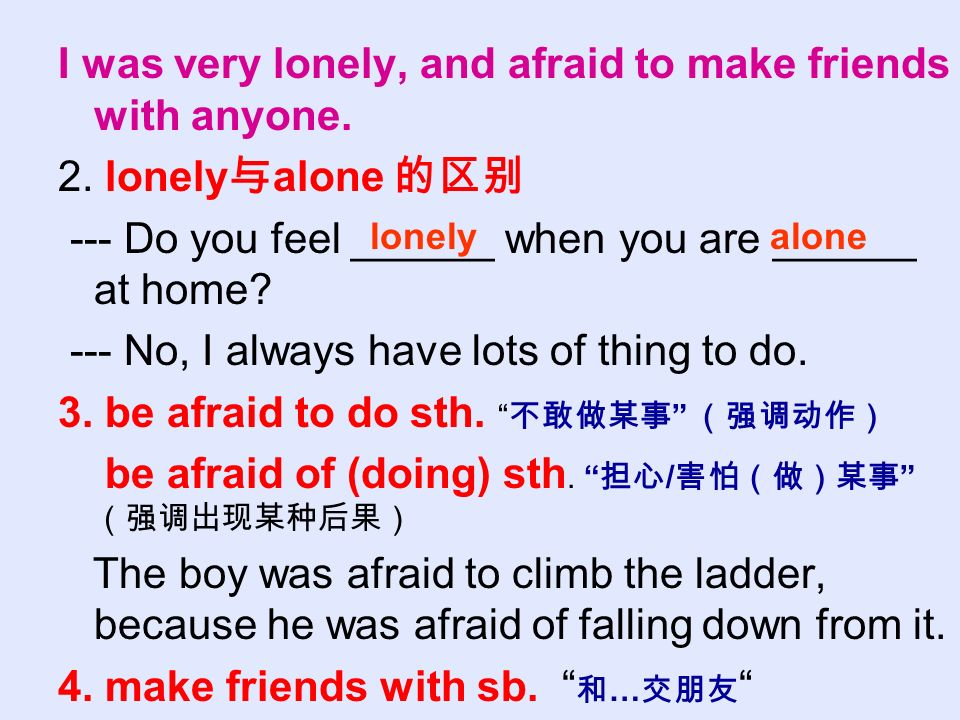 I was very lonely, and afraid to make friends with anyone.