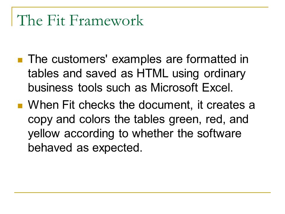 The Fit Framework The customers examples are formatted in tables and saved as HTML using ordinary business tools such as Microsoft Excel.