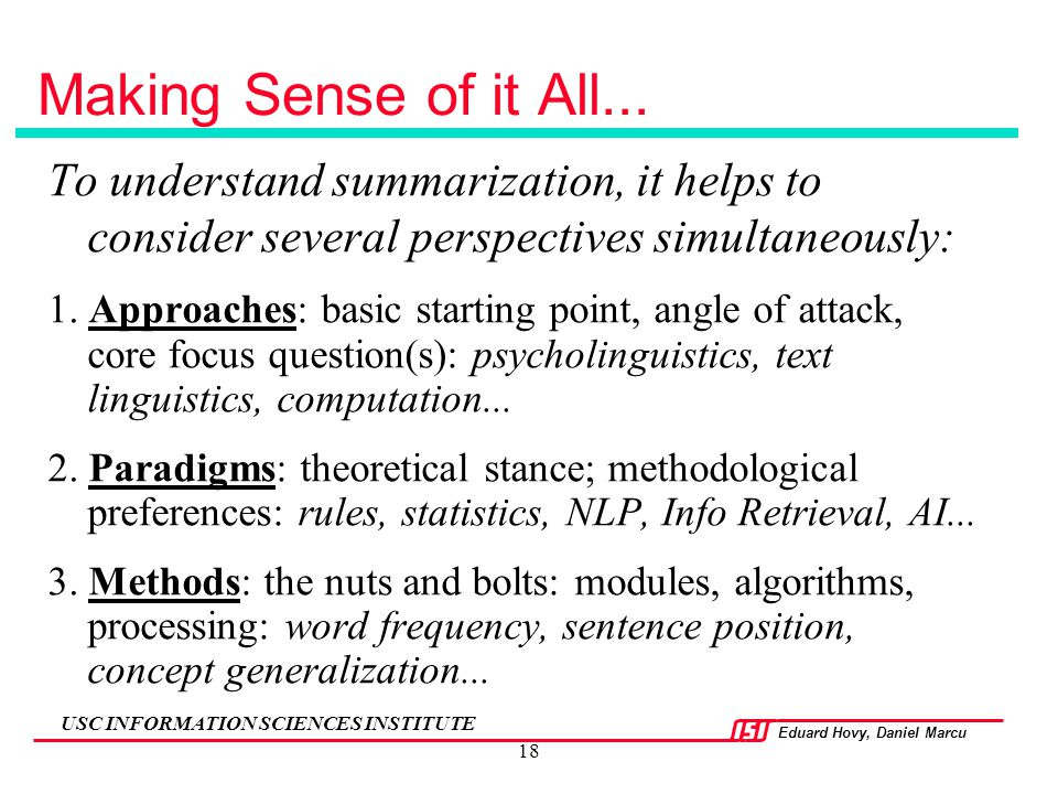 Making Sense of it All... To understand summarization, it helps to consider several perspectives simultaneously: