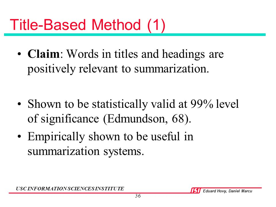 Title-Based Method (1) Claim: Words in titles and headings are positively relevant to summarization.