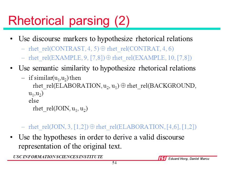 Rhetorical parsing (2) Use discourse markers to hypothesize rhetorical relations. rhet_rel(CONTRAST, 4, 5)  rhet_rel(CONTRAT, 4, 6)