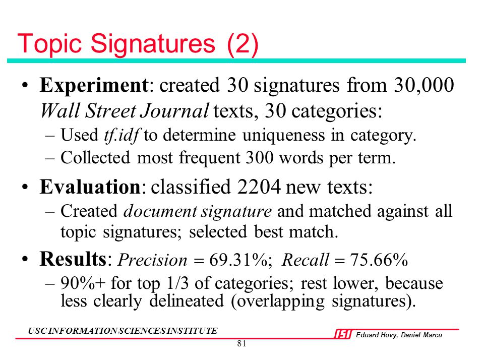 Topic Signatures (2) Experiment: created 30 signatures from 30,000 Wall Street Journal texts, 30 categories:
