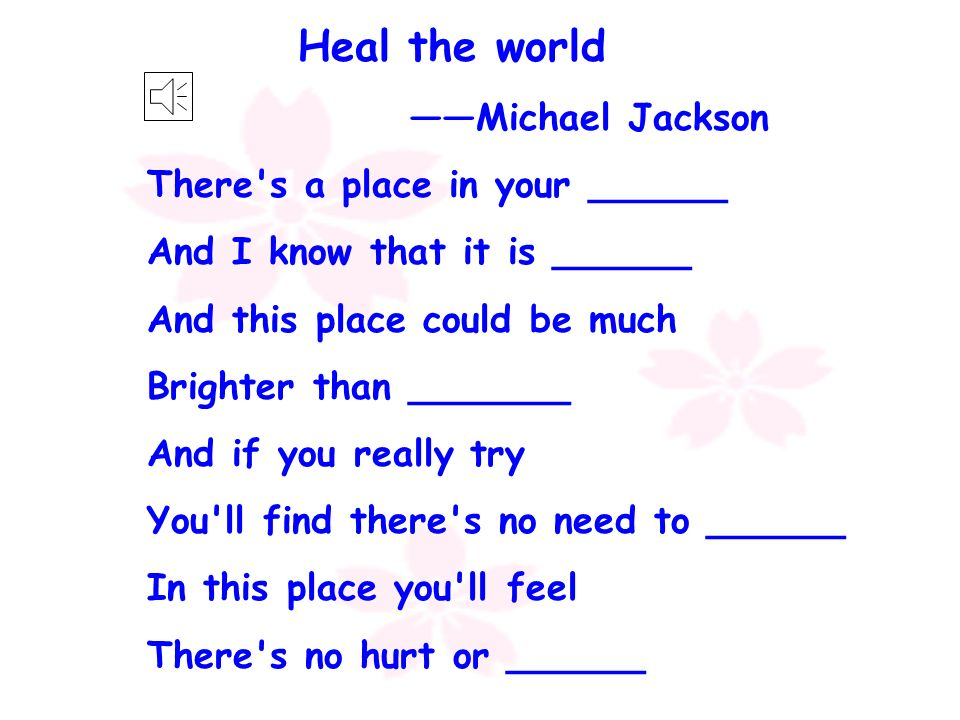 Heal the world ——Michael Jackson There s a place in your ______