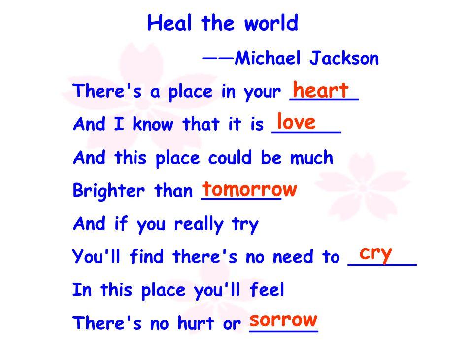 Heal the world heart love tomorrow cry sorrow ——Michael Jackson