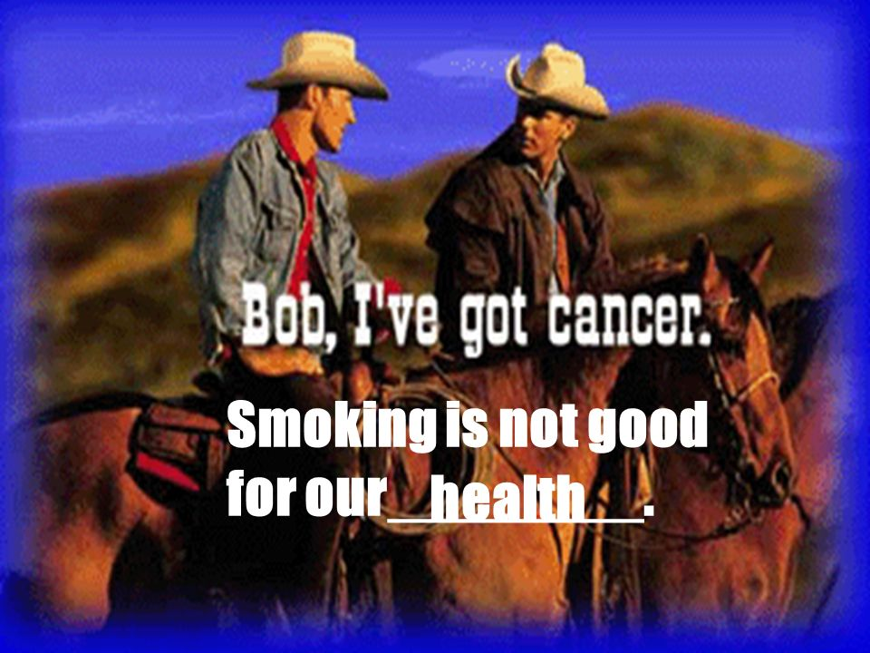 Smoking is not good for our________. health