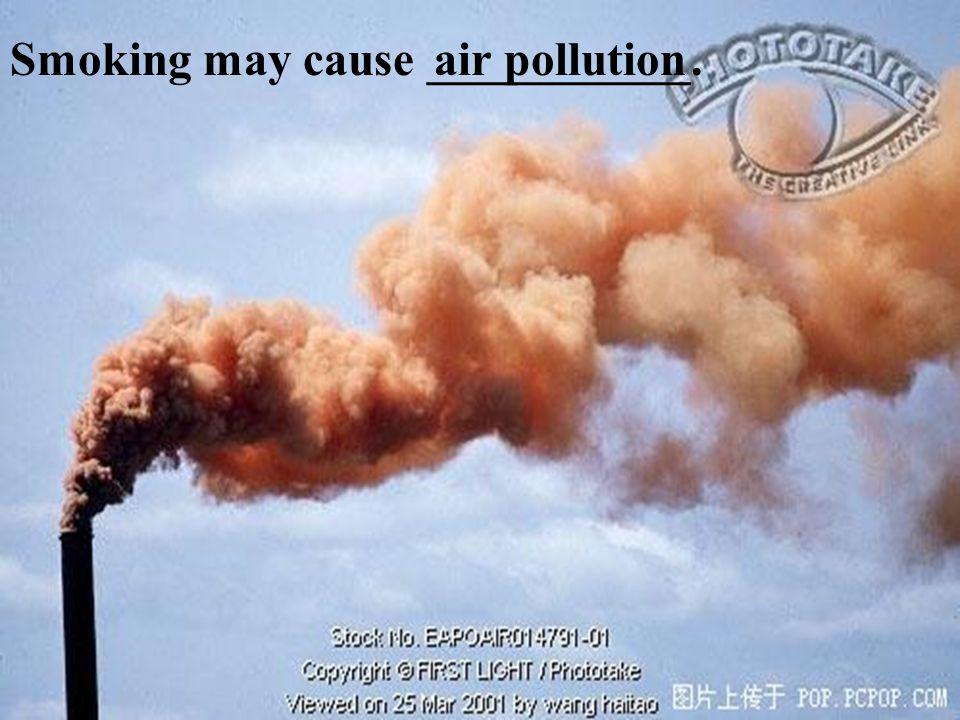 Smoking may cause ___________.
