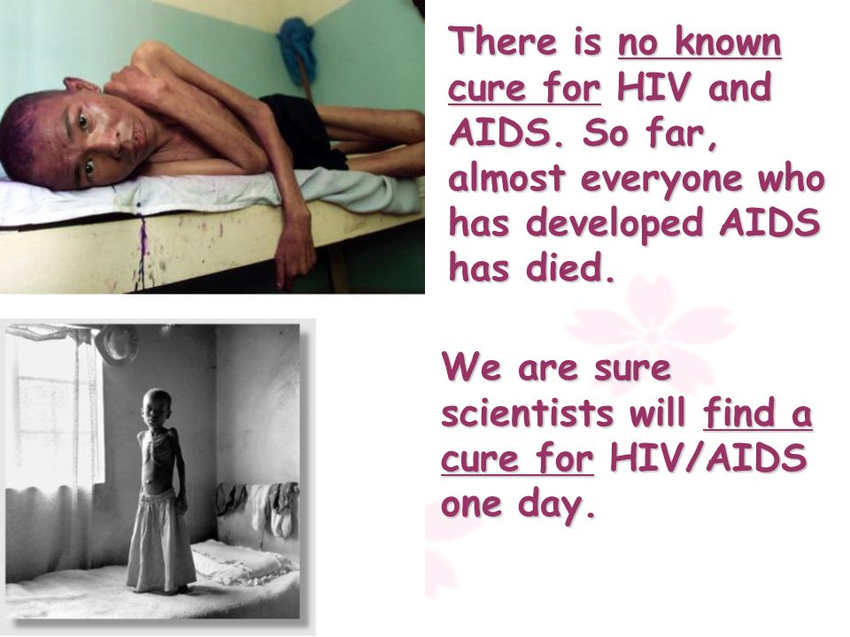 There is no known cure for HIV and AIDS